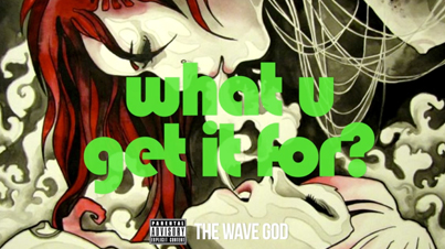 The Wave God – What You Get It For (Audio)