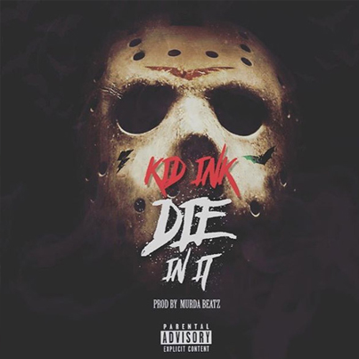 Die In It by Kid Ink (Prod. by Murda Beatz & OZ) (Official Audio)